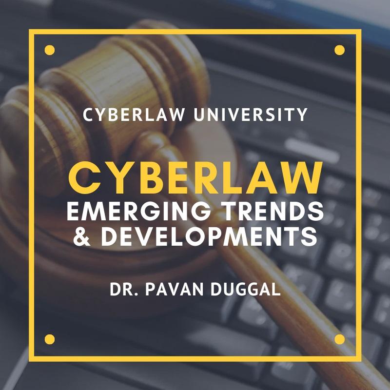 Cyber Law - Emerging Trends & Developments