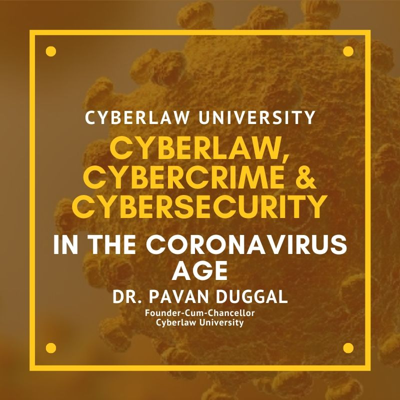 CYBERLAW, CYBERCRIME & CYBER SECURITY IN THE CORONAVIRUS AGE