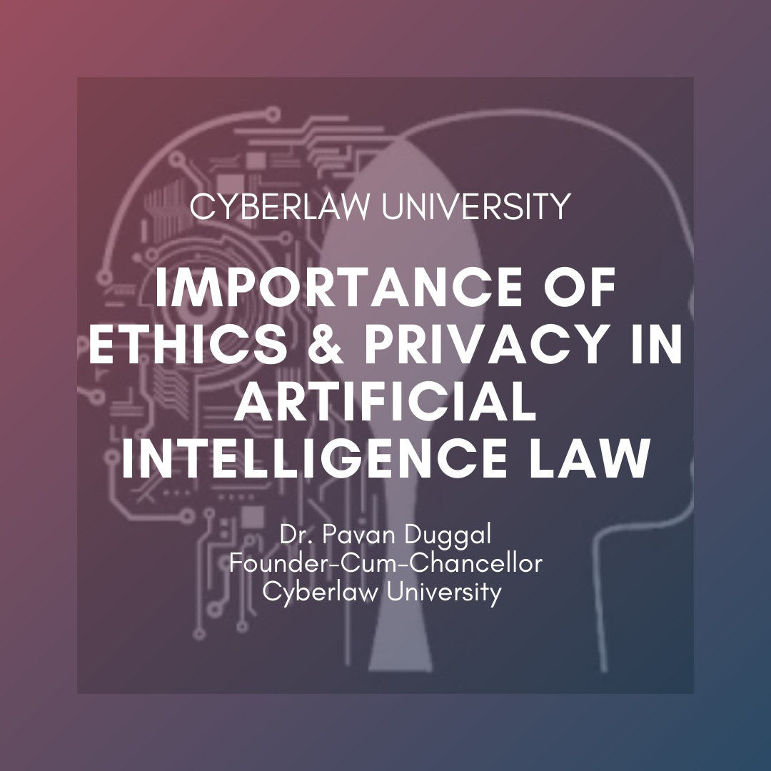 IMPORTANCE OF ETHICS & PRIVACY IN ARTIFICIAL INTELLIGENCE LAW