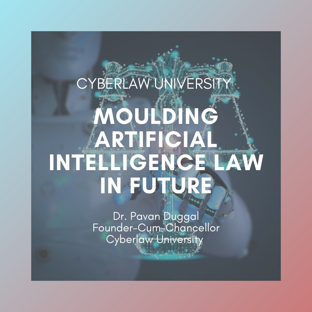 MOULDING ARTIFICIAL INTELLIGENCE LAW IN FUTURE